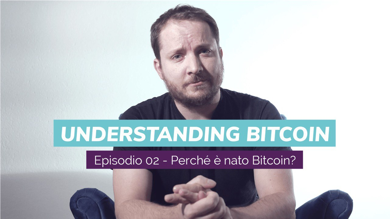 "Why was Bitcoin created? The second video of ""Understanding Bitcoin"" featuring Giacomo Zucco"