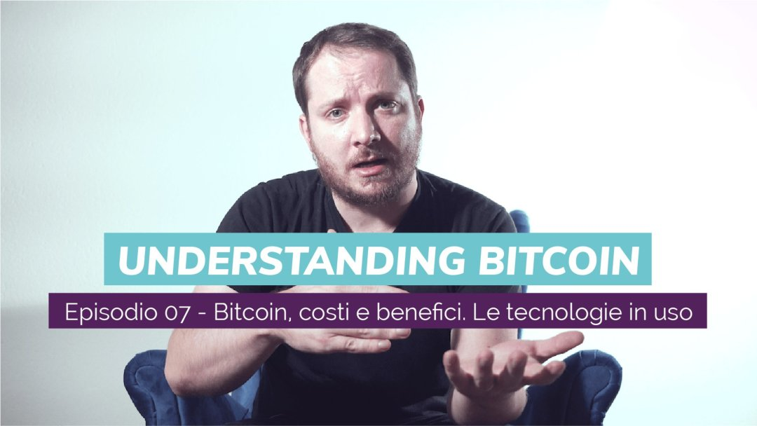 "Bitcoin, costs and benefits? New episode of ""Understanding Bitcoin"" featuring Giacomo Zucco"
