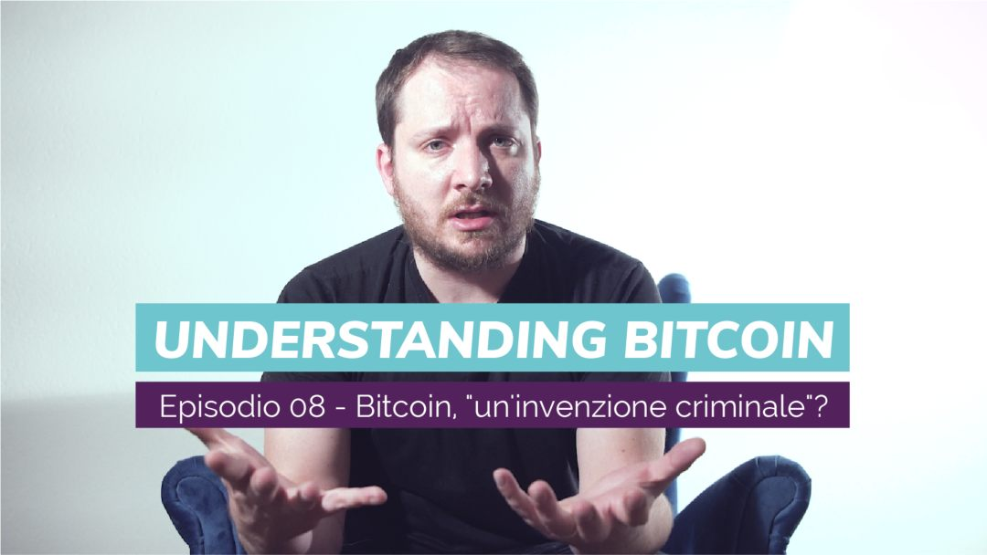 "Bitcoin, ""a criminal invention""? A new episode of ""Understanding Bitcoin"" with Giacomo Zucco"