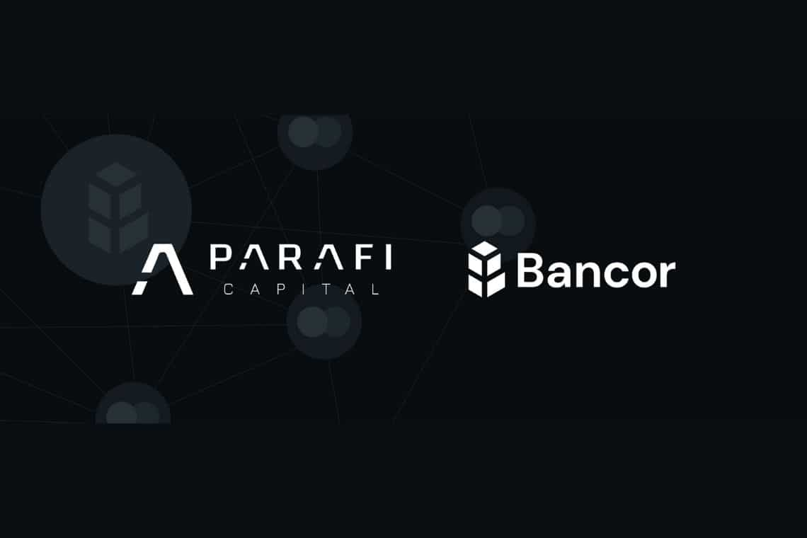 Bancor: ParaFi Capital invests in the project