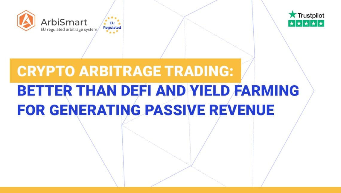 Crypto Arbitrage Trading: Better than DeFi and Yield Farming for Generating Daily Passive Profits