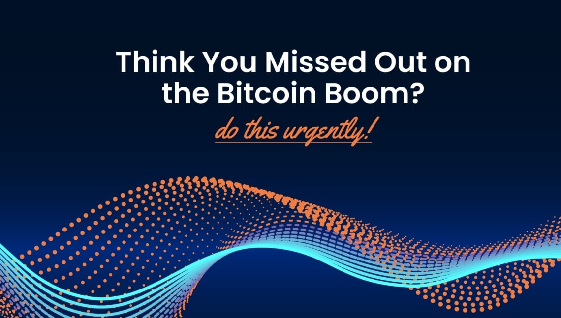 Think You Missed Out on the Bitcoin Boom? Do This