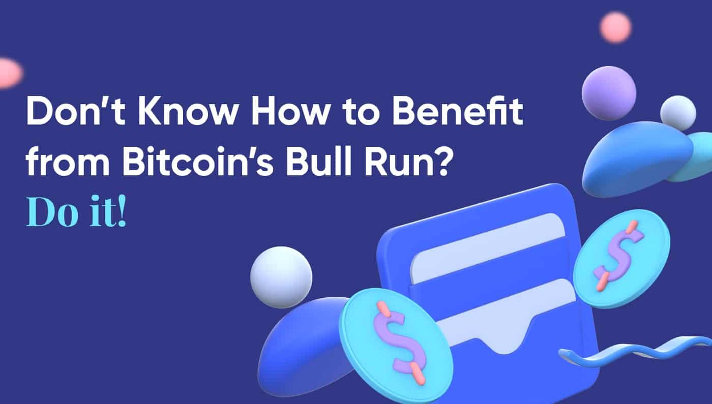 Don't Know How to Benefit from Bitcoin's Bull Run? Do This